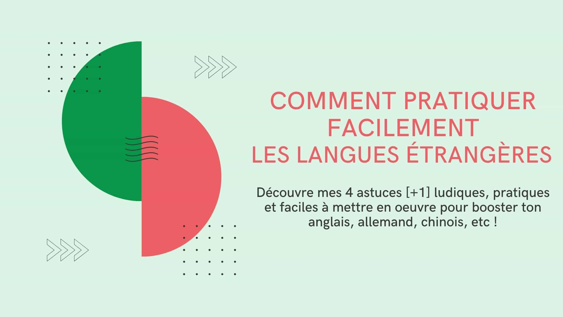 4 astuces pour pratiquer facilement les langues étrangères