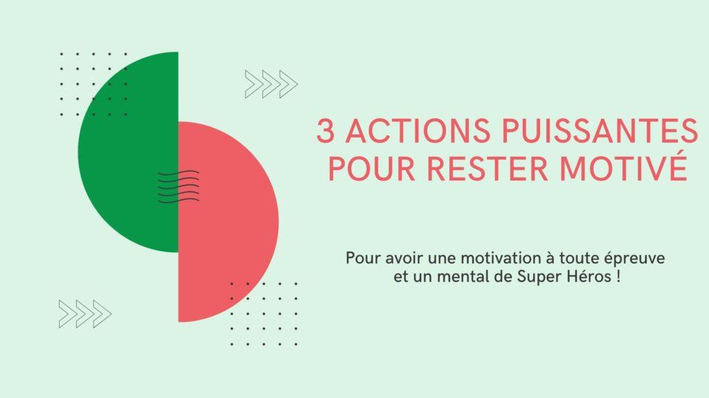 3 actions puissantes pour rester motivé